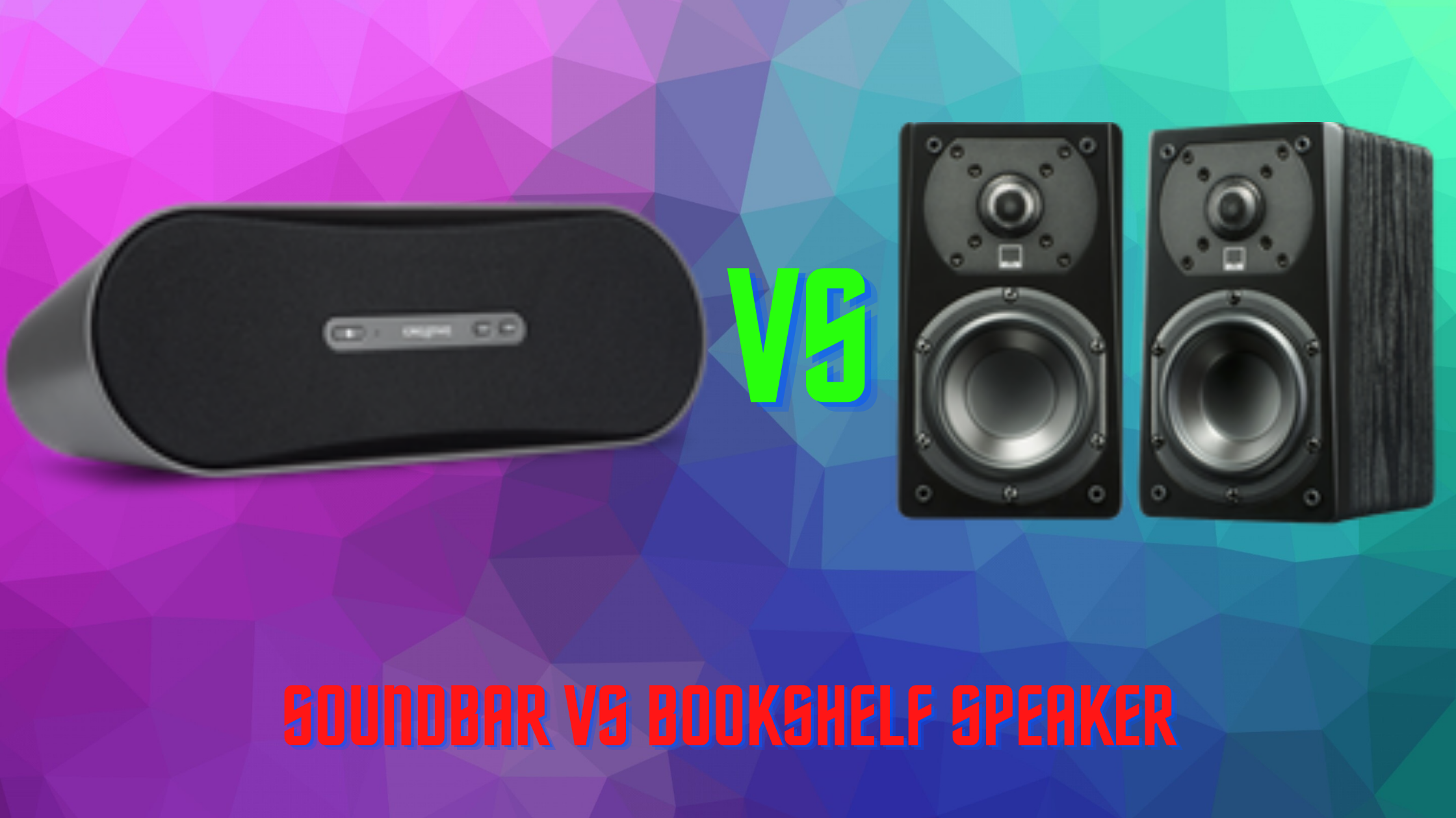 Soundbar vs Bookshelf speakers