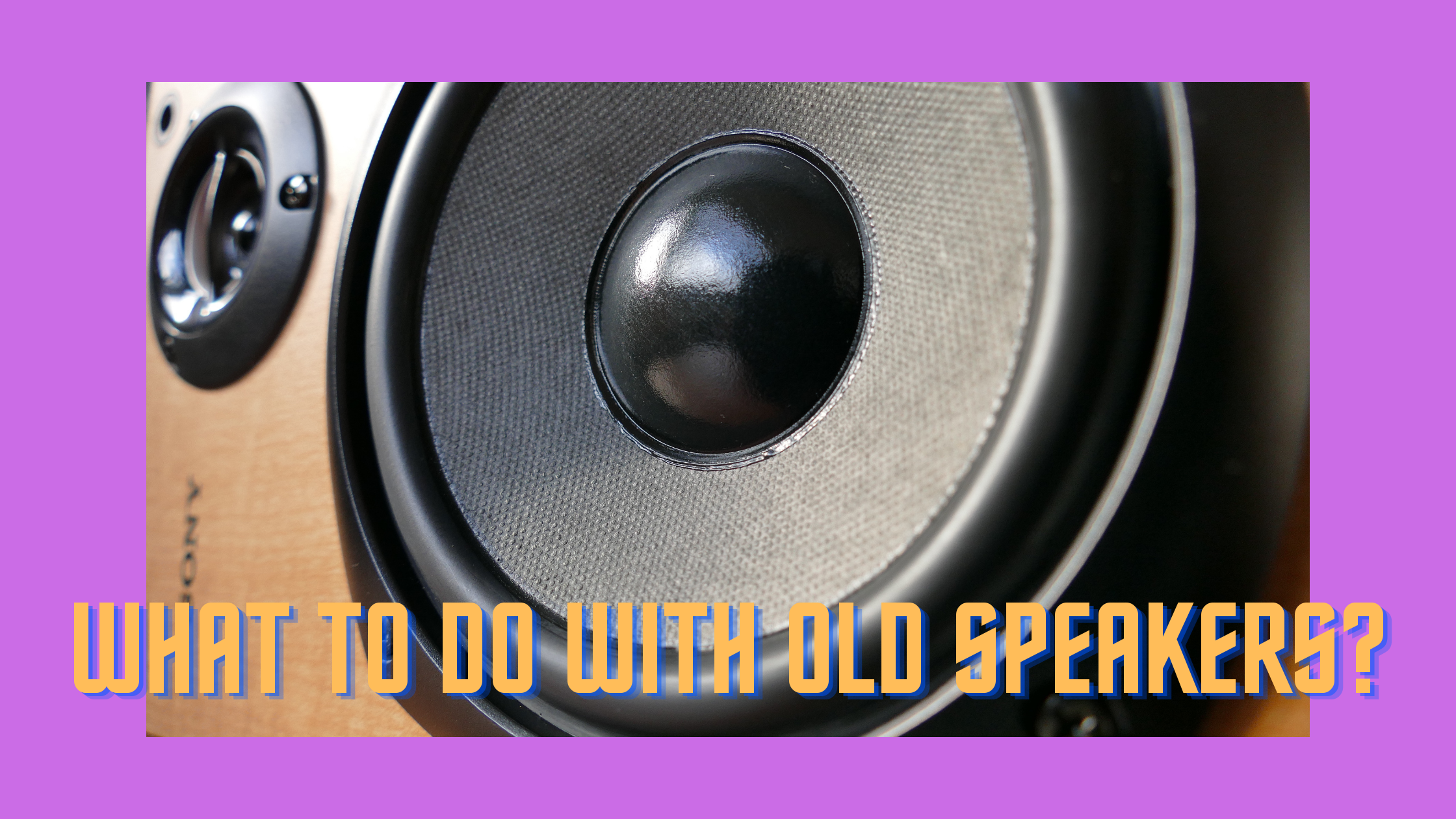 What to do with old speakers