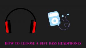 How to Choose a Best Bass headphones
