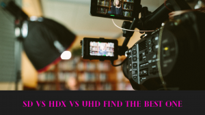 SD vs HDX vs UHD Find the Best One