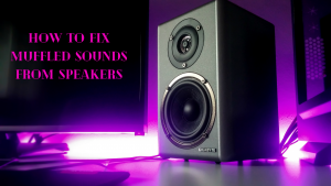 How to Fix Muffled Sounds from Speaker